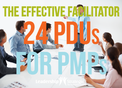 Earn 24 PDUs with One Class- The Effective Facilitator
